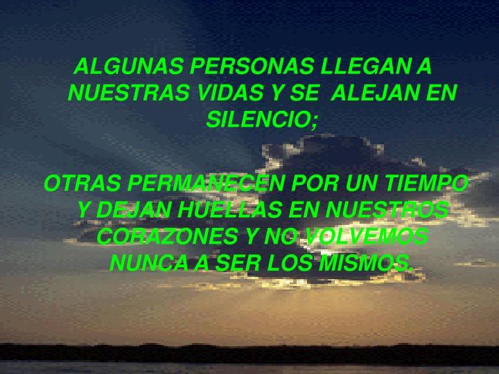 ALGUNAS PERSONAS LLEGAN A NUESTRAS VIDAS Y SE  ALEJAN EN SILENCIO;