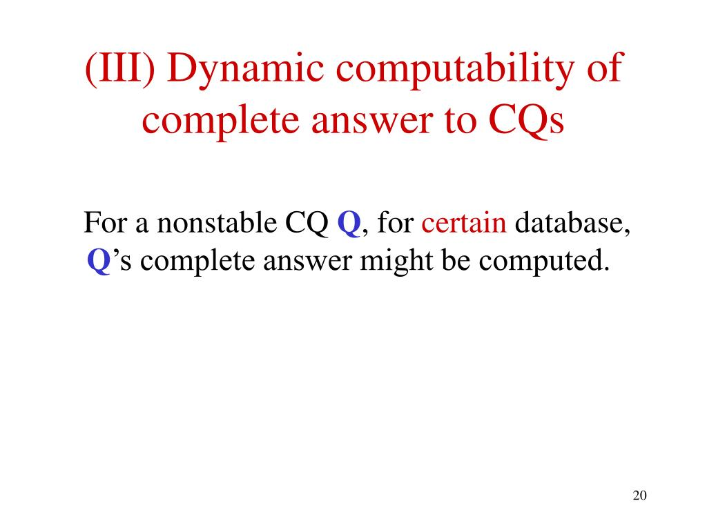 (III) Dynamic computability of complete answer to CQs