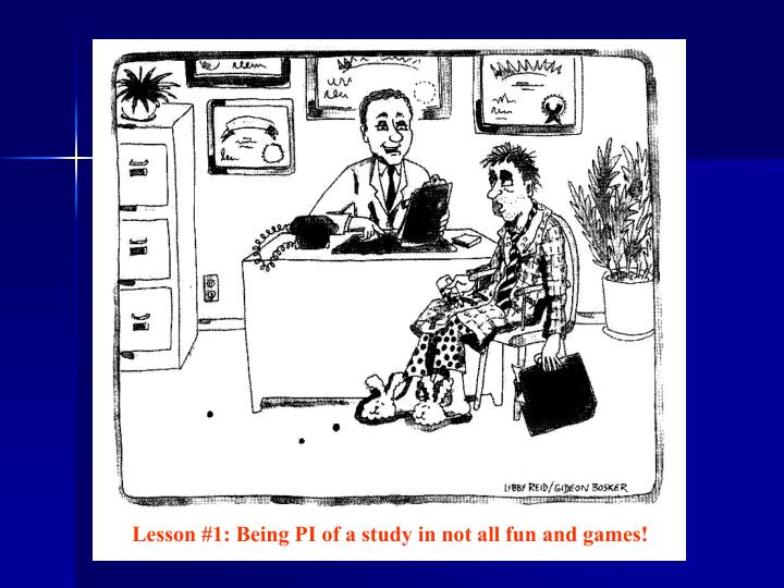 Lesson #1: Being PI of a study in not all fun and games!