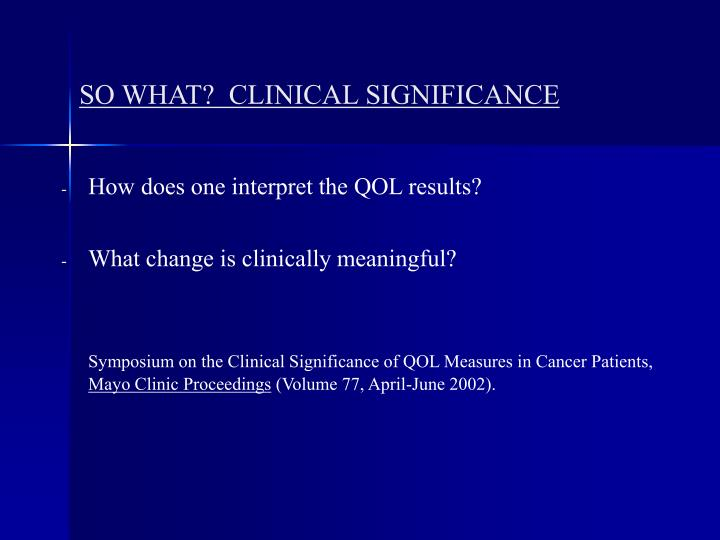 SO WHAT?  CLINICAL SIGNIFICANCE