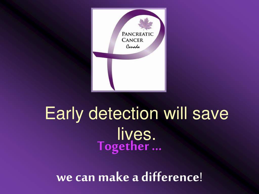 Early detection will save lives.