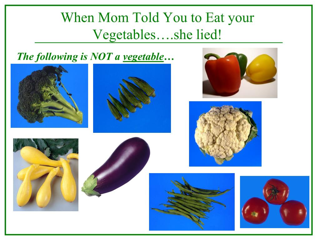 When Mom Told You to Eat your Vegetables….she lied!