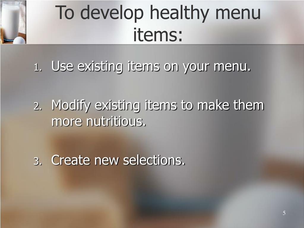 To develop healthy menu items: