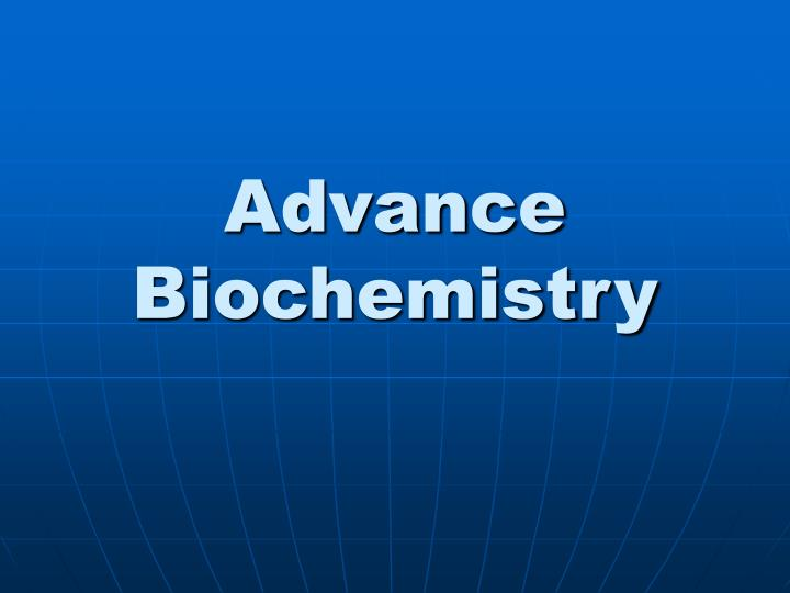 Advance biochemistry l.jpg