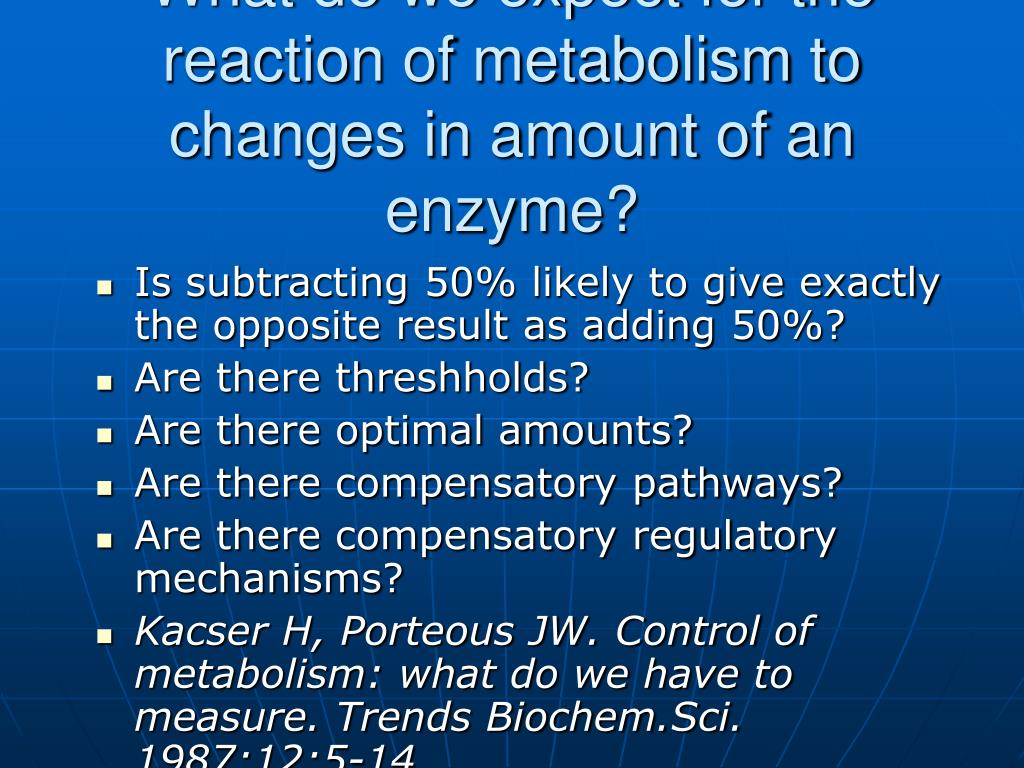 What do we expect for the reaction of metabolism to changes in amount of an enzyme?