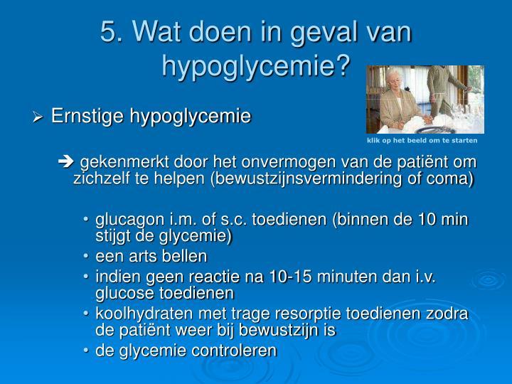 5. Wat doen in geval van hypoglycemie?