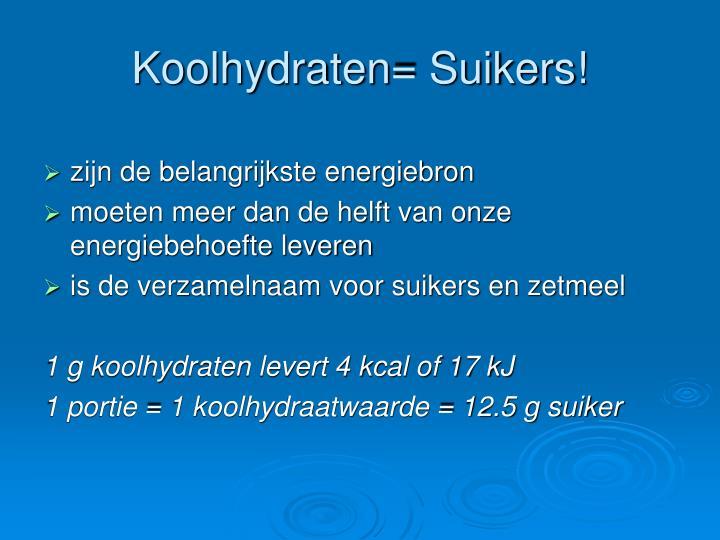 Koolhydraten= Suikers!