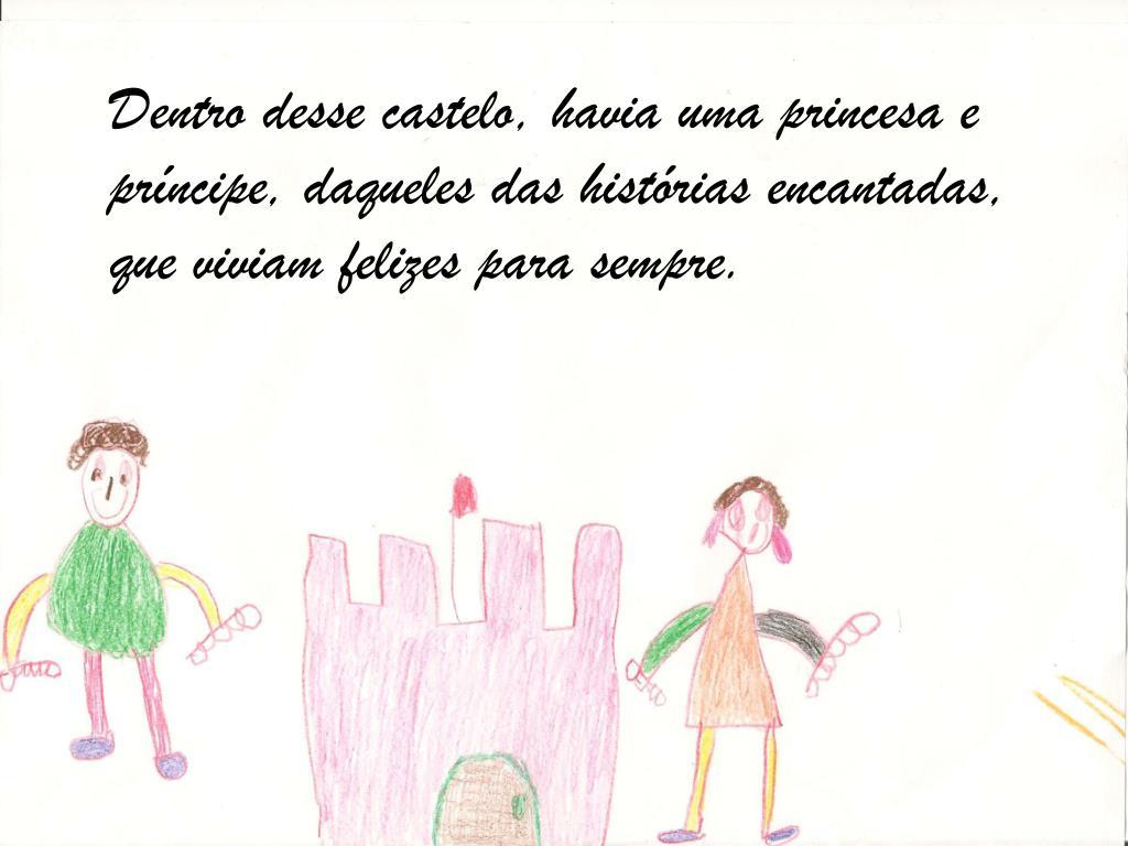 Dentro desse castelo, havia uma princesa e príncipe, daqueles das histórias encantadas, que viviam felizes para sempre.