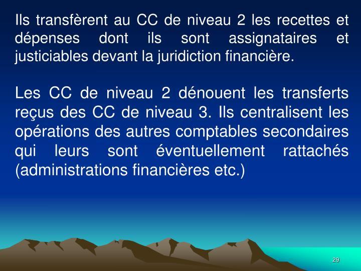Ils transfrent au CC de niveau 2 les recettes et dpenses dont ils sont assignataires et justiciables devant la juridiction financire.
