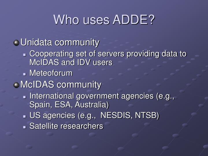 Who uses ADDE?