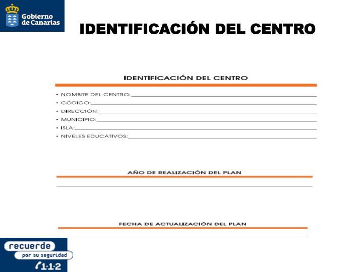 IDENTIFICACIÓN DEL CENTRO