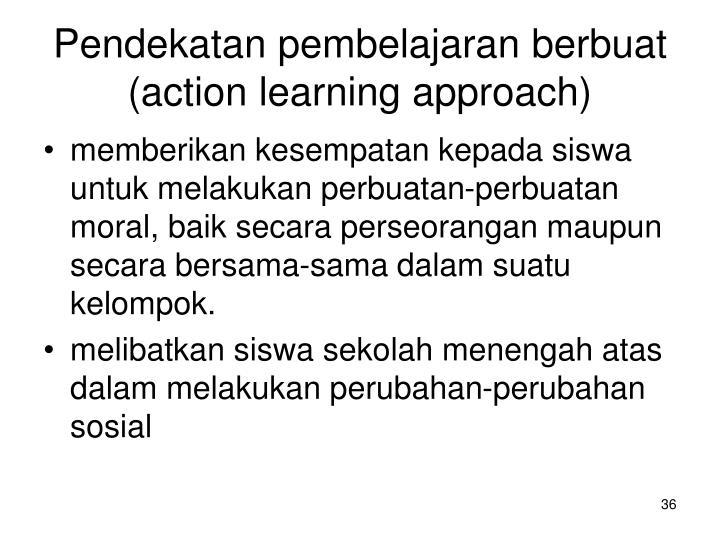 Pendekatan pembelajaran berbuat (action learning approach)
