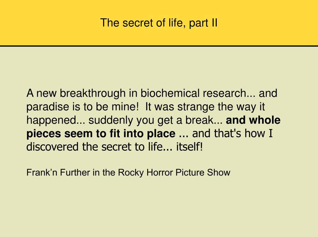 The secret of life, part II