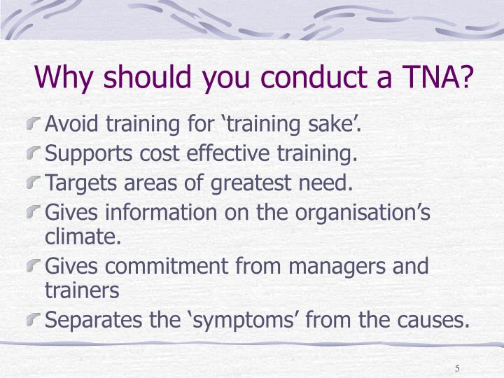 Why should you conduct a TNA?