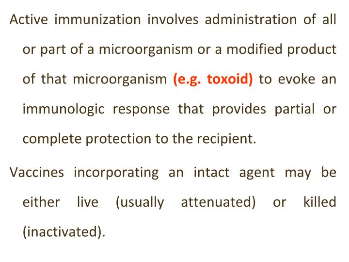 Active immunization involves administration of all or part of a microorganism or a modified product of that microorganism