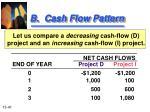 b cash flow pattern