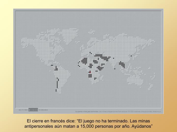 """El cierre en francés dice: """"El juego no ha terminado. Las minas antipersonales aún matan a 15,000 personas por año. Ayúdanos"""""""