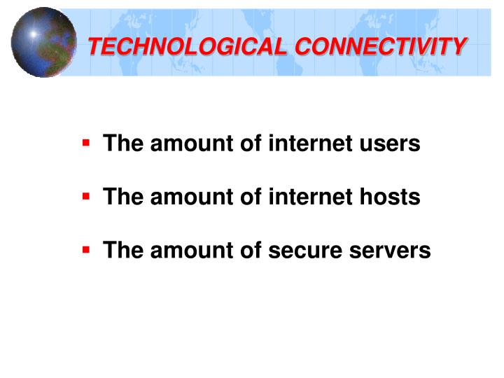 TECHNOLOGICAL CONNECTIVITY
