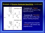 example of enzyme substrate specificity continued