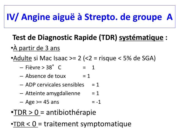 IV/ Angine aiguë à Strepto. de groupe  A