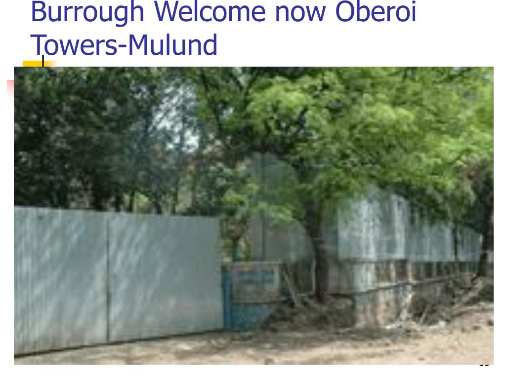 Burrough Welcome now Oberoi Towers-Mulund