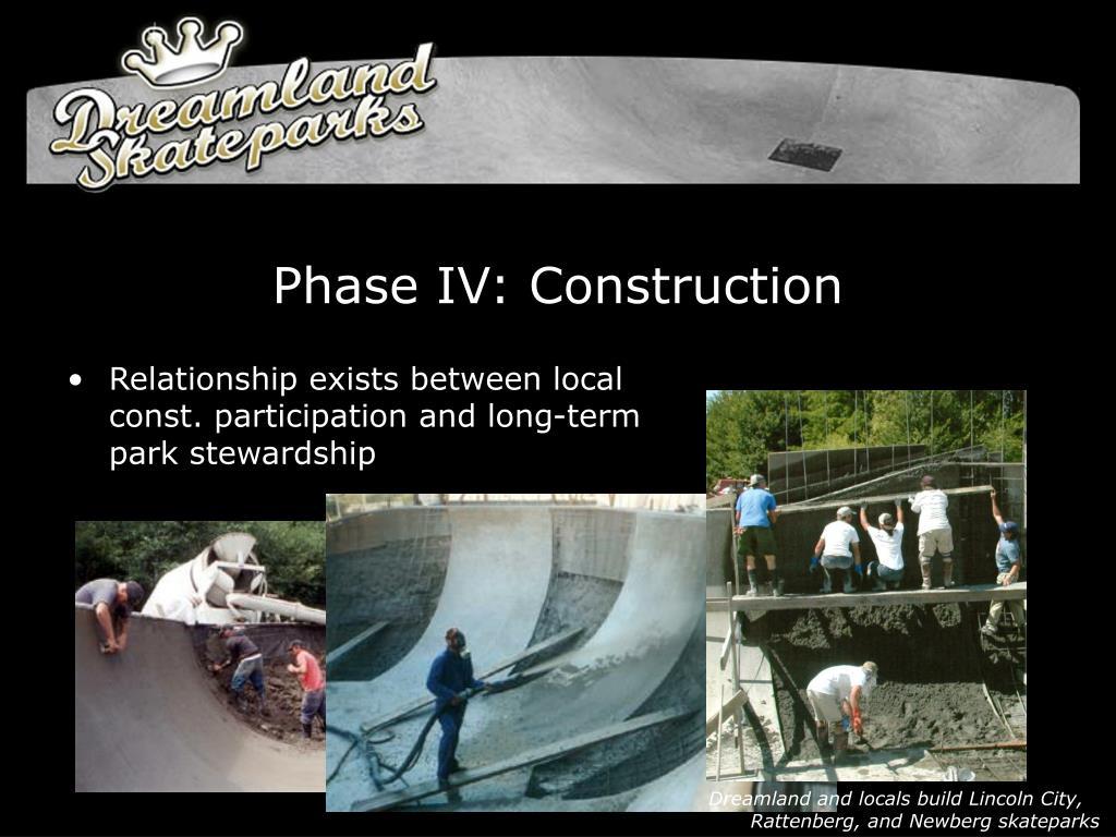 Phase IV: Construction