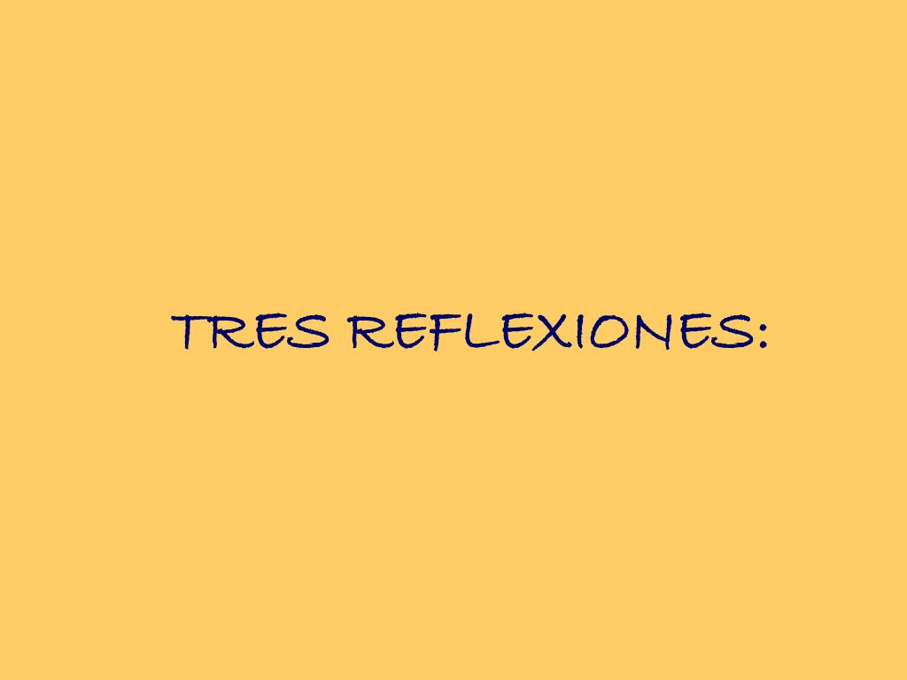 TRES REFLEXIONES: