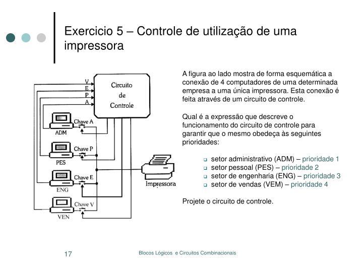 Exercicio 5 – Controle de utilização de uma impressora