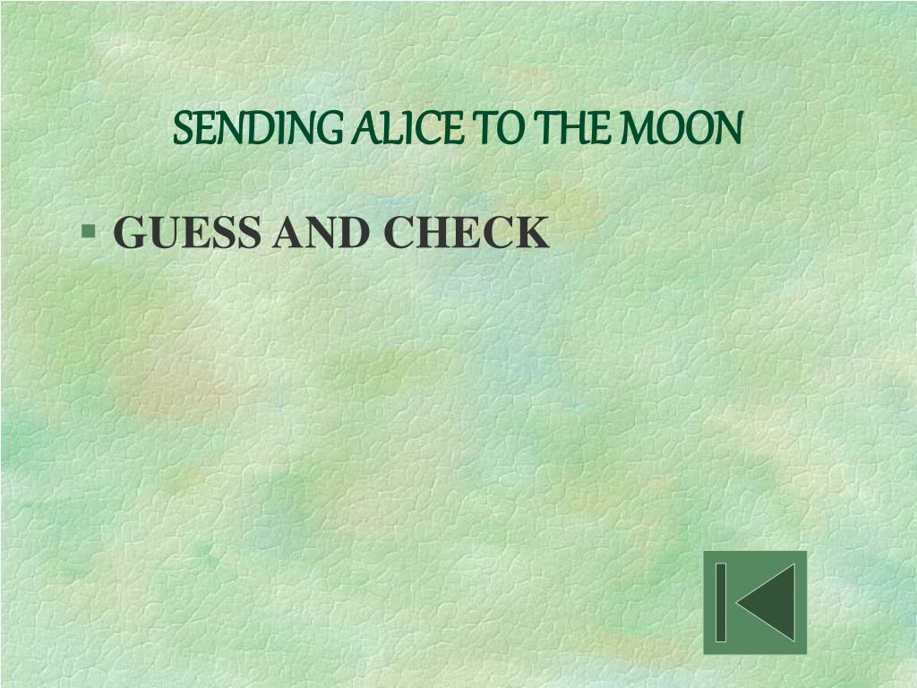SENDING ALICE TO THE MOON