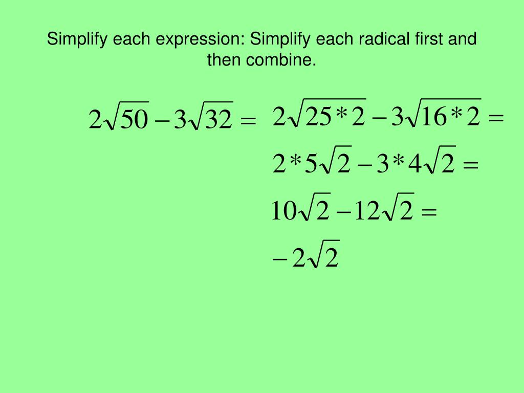 Simplify each expression: Simplify each radical first and then combine.