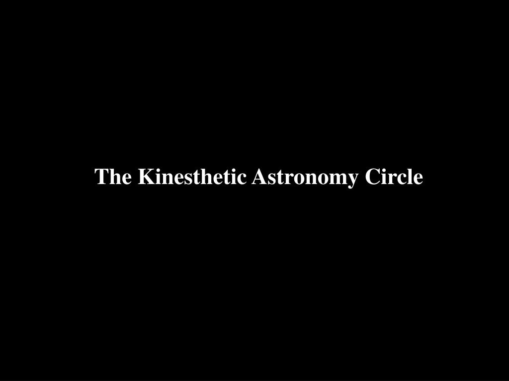 The Kinesthetic Astronomy Circle