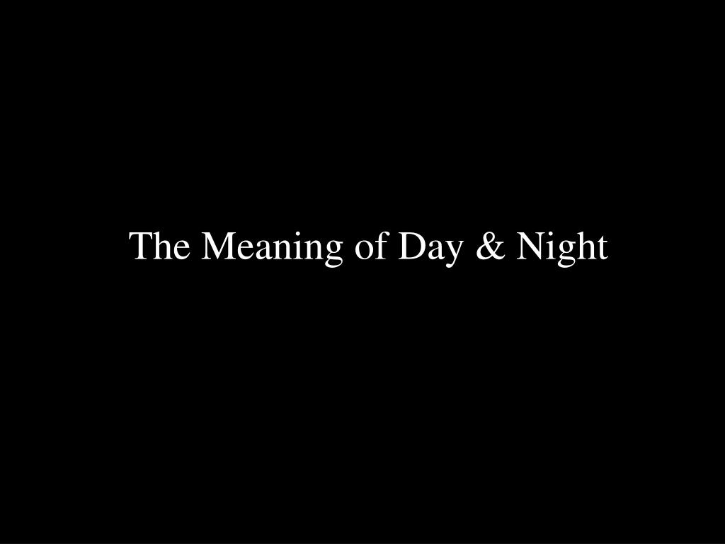 The Meaning of Day & Night