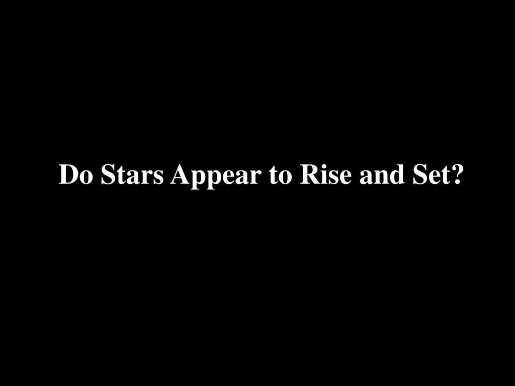 Do Stars Appear to Rise and Set?