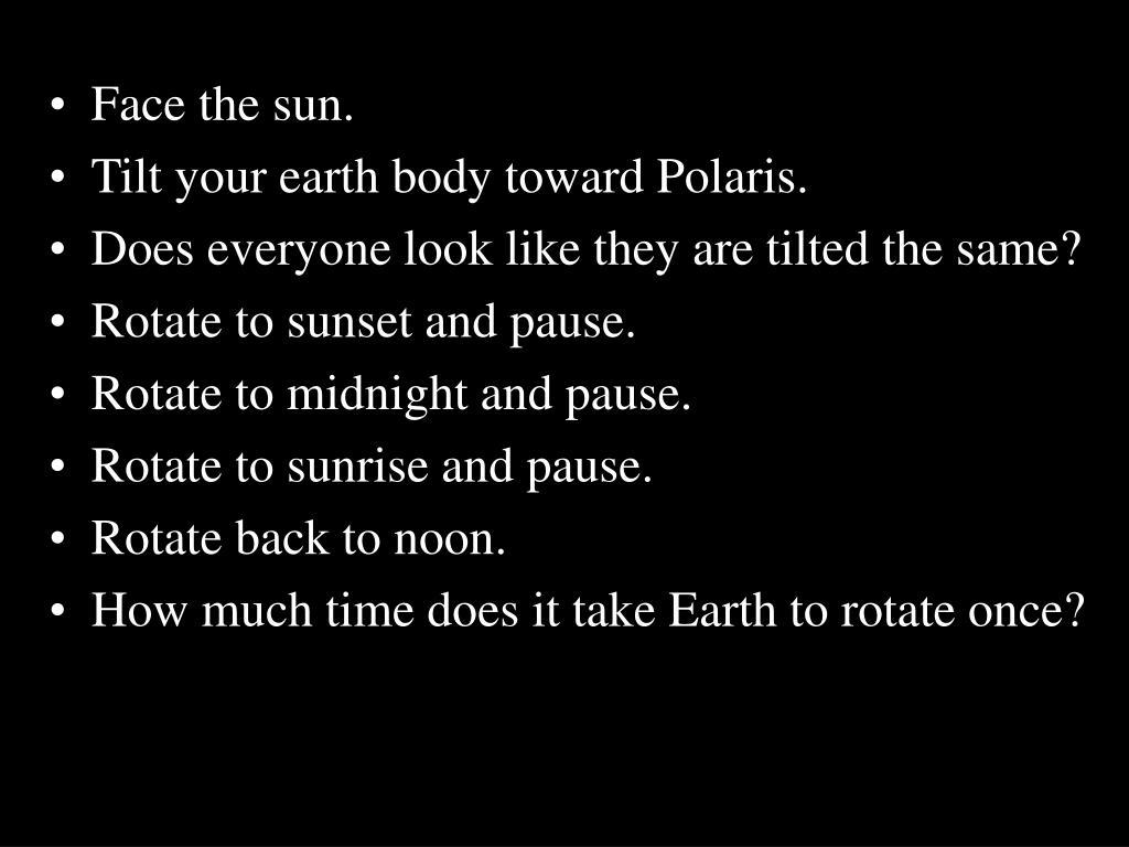 Face the sun.