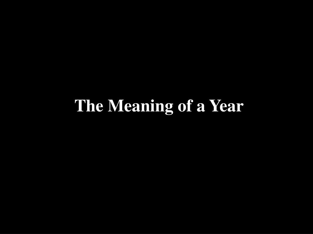 The Meaning of a Year
