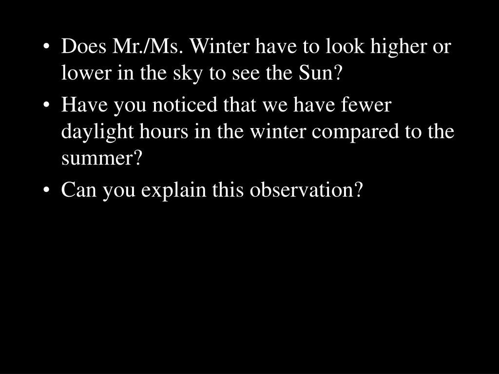 Does Mr./Ms. Winter have to look higher or lower in the sky to see the Sun?