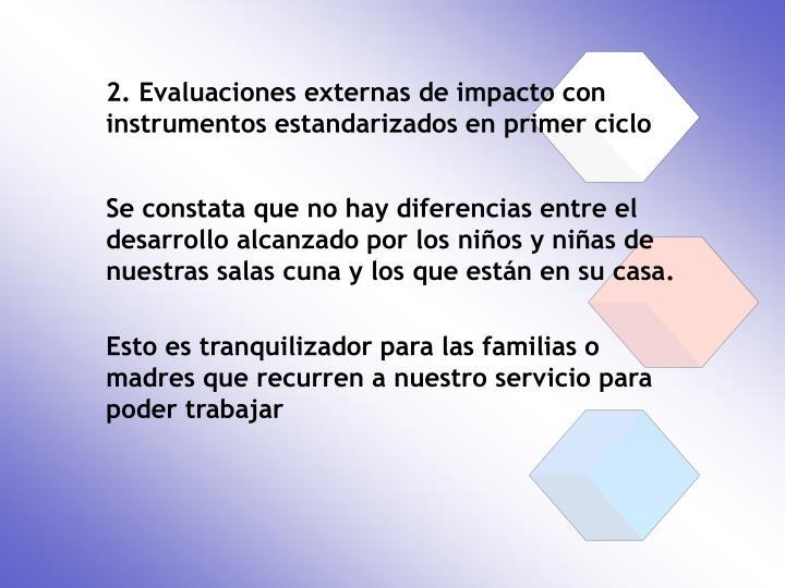 2. Evaluaciones externas de impacto con instrumentos estandarizados en primer ciclo