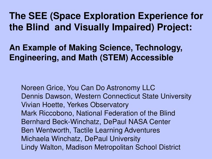 The SEE (Space Exploration Experience for the Blind  and Visually Impaired) Project: