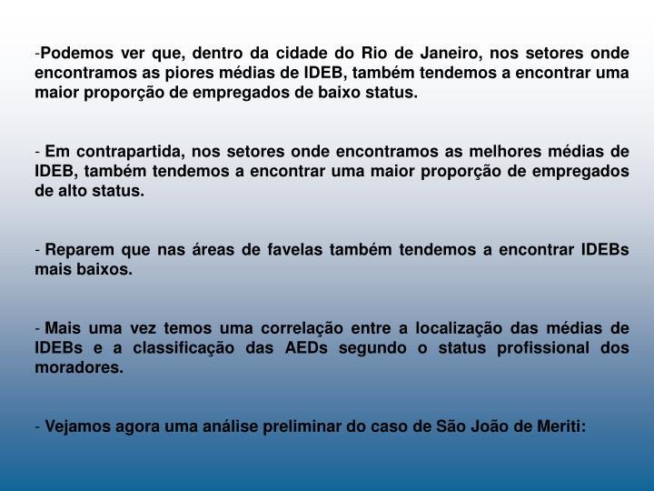 Podemos ver que, dentro da cidade do Rio de Janeiro, nos setores onde encontramos as piores médias de IDEB, também tendemos a encontrar uma maior proporção de empregados de baixo status.