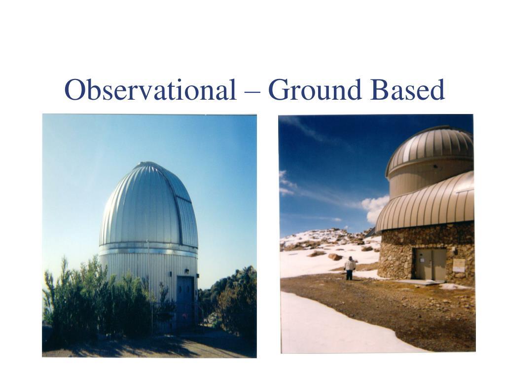 Observational – Ground Based