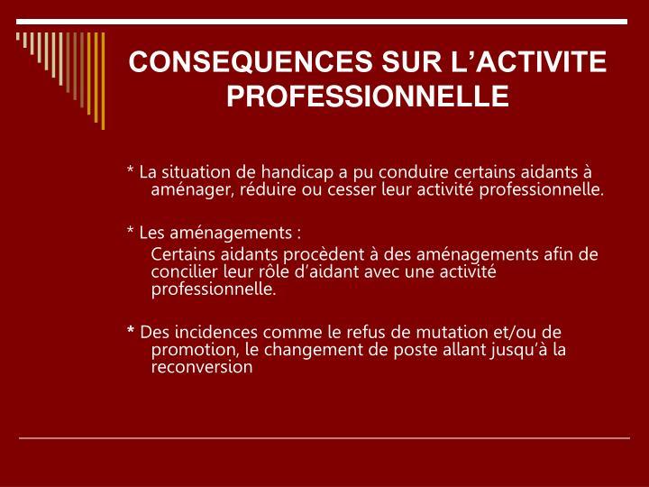CONSEQUENCES SUR L'ACTIVITE PROFESSIONNELLE