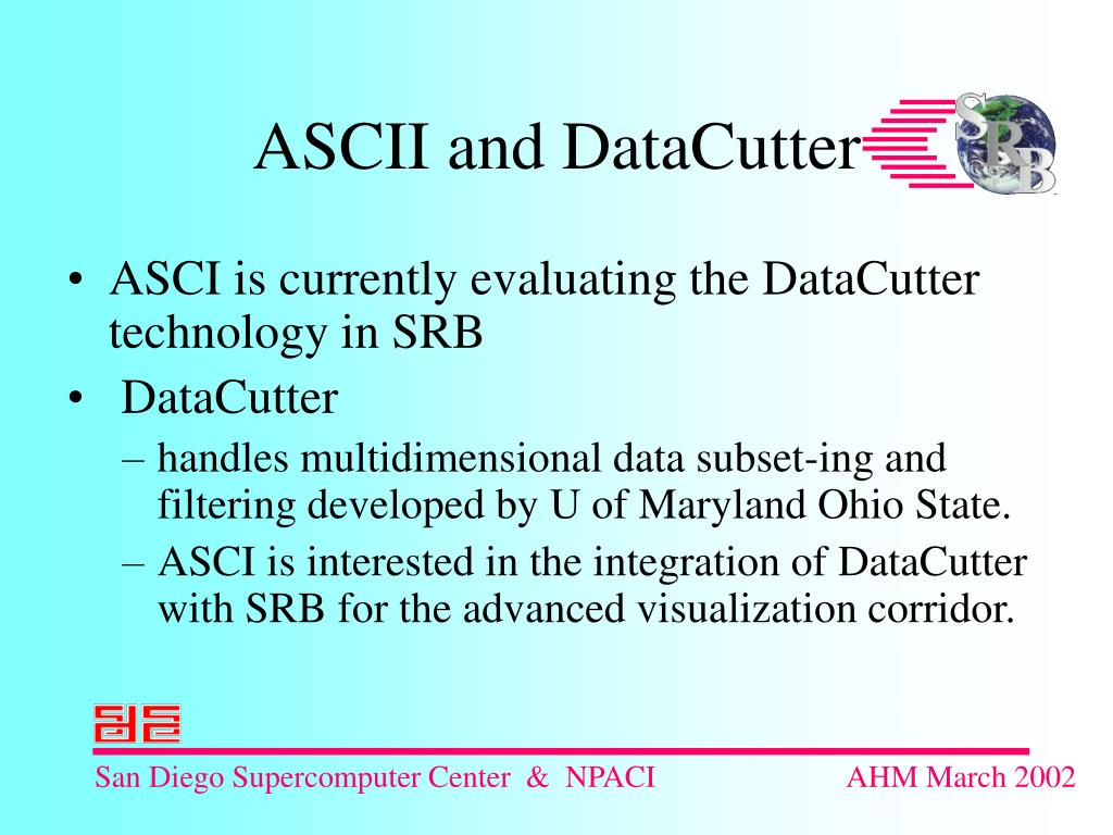 ASCI is currently evaluating the DataCutter technology in SRB