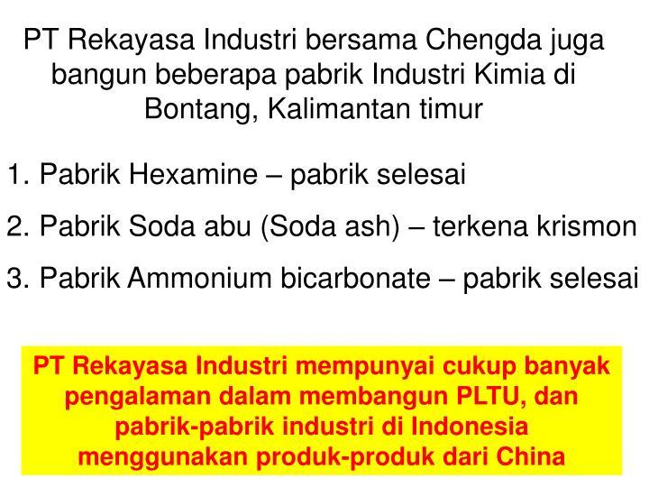 PT Rekayasa Industri bersama Chengda juga bangun beberapa pabrik Industri Kimia di Bontang, Kalimantan timur