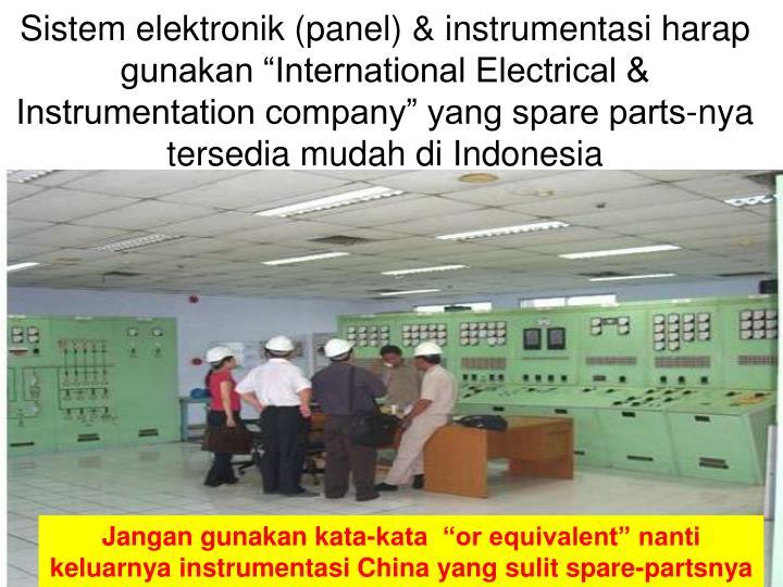 """Sistem elektronik (panel) & instrumentasi harap gunakan """"International Electrical & Instrumentation company"""" yang spare parts-nya tersedia mudah di Indonesia"""