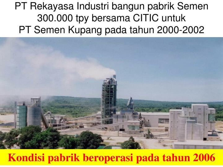 PT Rekayasa Industri bangun pabrik Semen 300.000 tpy bersama CITIC untuk