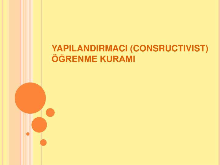 YAPILANDIRMACI (CONSRUCTIVIST) RENME KURAMI