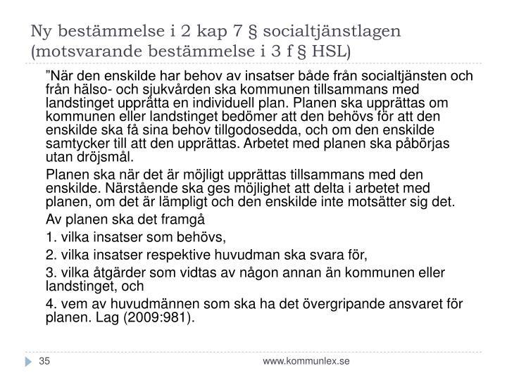 Ny bestämmelse i 2 kap 7 § socialtjänstlagen (motsvarande bestämmelse i 3 f § HSL)
