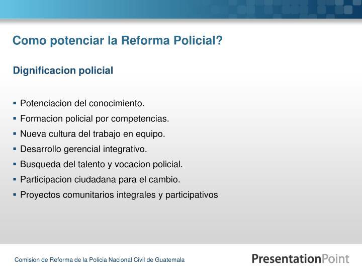Como potenciar la Reforma Policial?