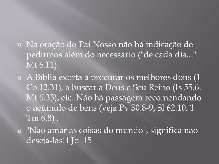 """Na oração do Pai Nosso não há indicação de pedirmos além do necessário (""""de cada dia..."""""""
