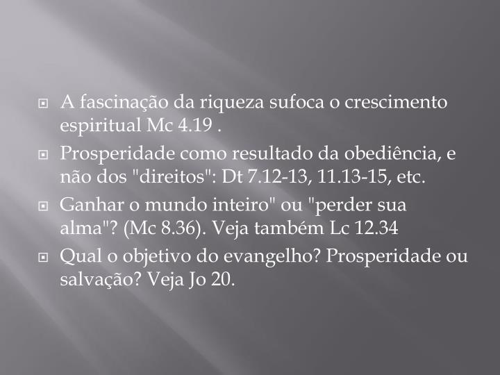 A fascinação da riqueza sufoca o crescimento espiritual Mc 4.19 .